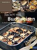 Backen mit Buchweizen: 70 Backrezepte - glutenfrei mit Genuss